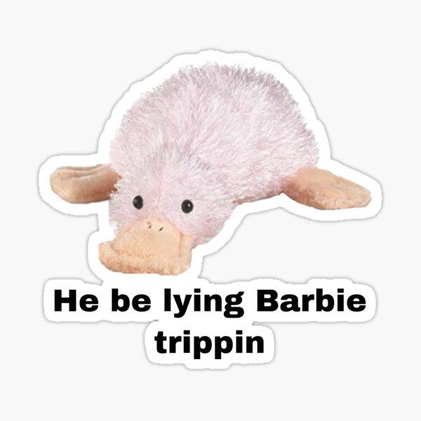 Webkinz waddles He be lying Barbie trippin Sticker