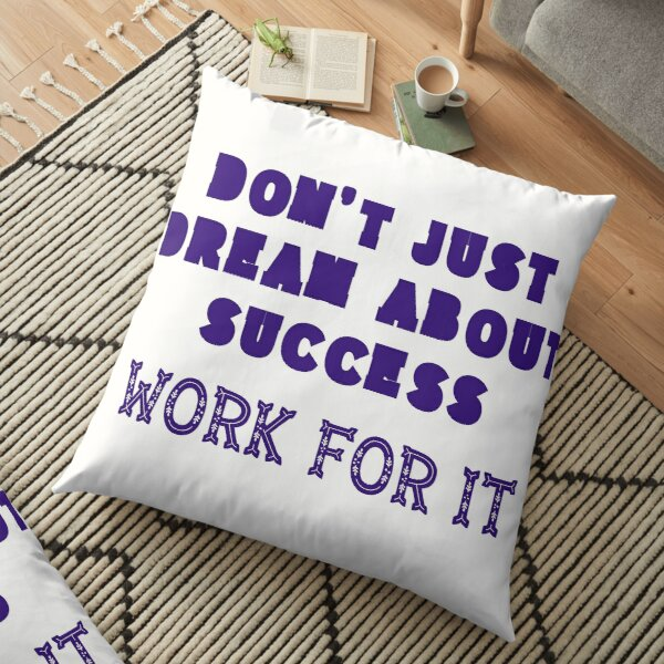 Don`t Just Dream About Success - Work For It! - Mauve Edition Floor Pillow