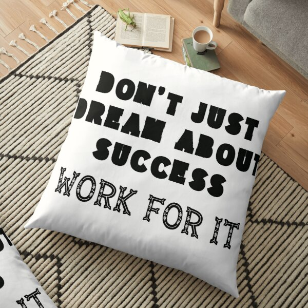 Don`t Just Dream About Success - Work For It! Black Edition Floor Pillow