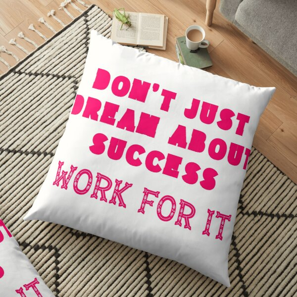 Don`t Just Dream About Success - Work For It! Pink Edition Floor Pillow