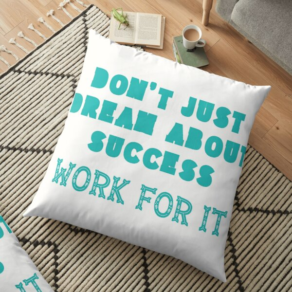 Green Edition - Don`t Just Dream About Success - Work For It! Floor Pillow