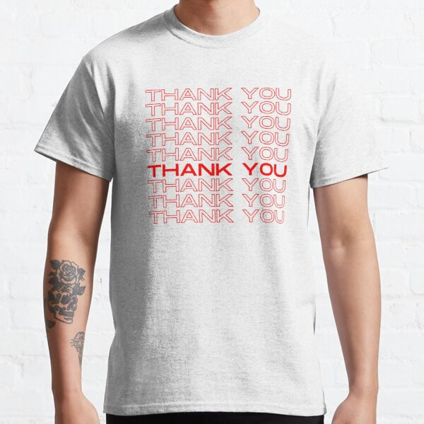 Thank You Thank Your Classic T-Shirt