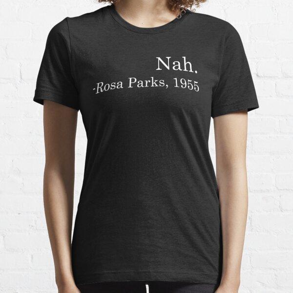 Nah - Rosa Parks, 1955 Essential T-Shirt