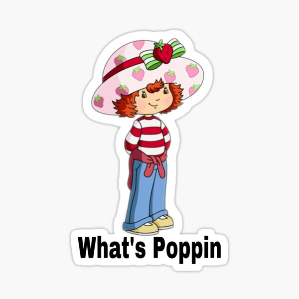 Strawberry Shortcake what's poppin meme Sticker