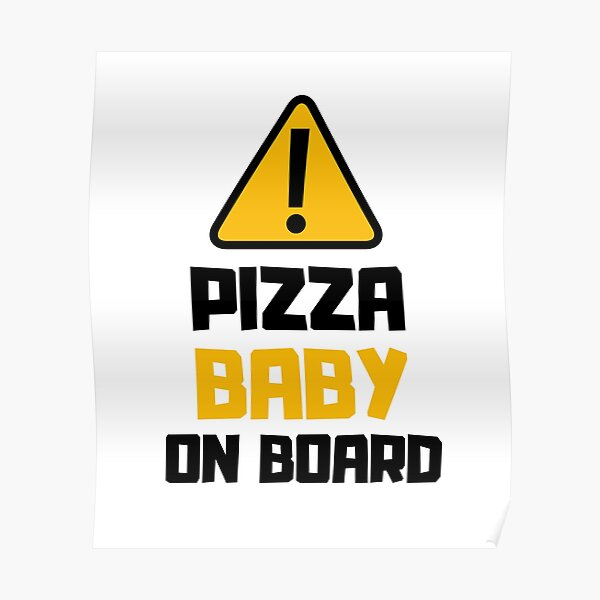 Warning Sign: Pizza Baby On Board, Pizza Lover Poster
