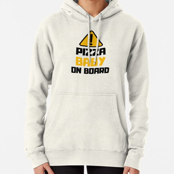Warning Sign: Pizza Baby On Board, Pizza Lover Pullover Hoodie