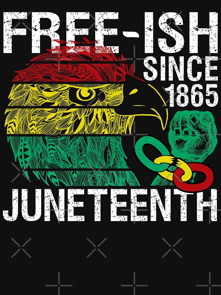 Free ish Since 1865 Juneteenth Free-ish Since 1865 by CWartDesign