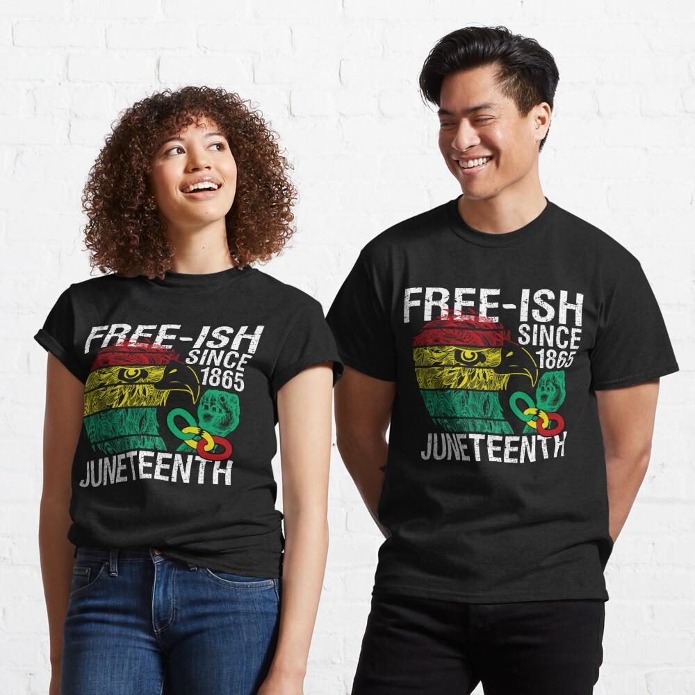 Free ish Since 1865 Juneteenth Free-ish Since 1865 Classic T-Shirt