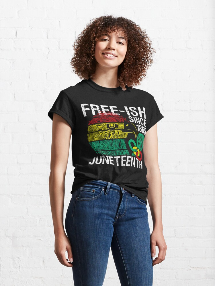 Alternate view of Free ish Since 1865 Juneteenth Free-ish Since 1865 Classic T-Shirt