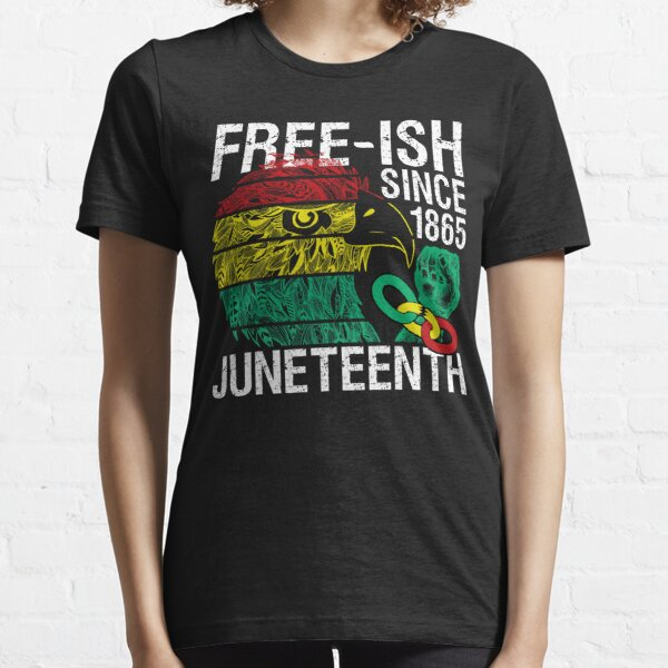 Free ish Since 1865 Juneteenth Free-ish Since 1865 Essential T-Shirt