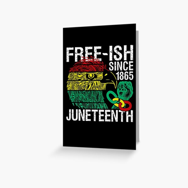 Free ish Since 1865 Juneteenth Free-ish Since 1865 Greeting Card