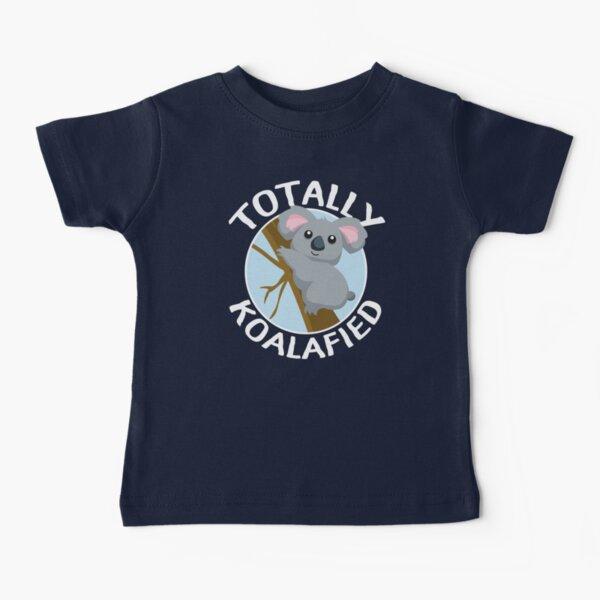 Totally Koalafied Funny Koala T Shirt Baby T-Shirt