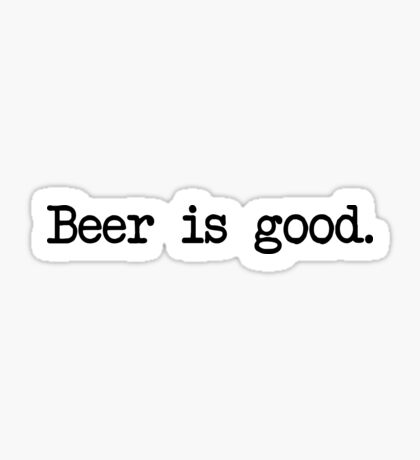 Beer is good. Sticker