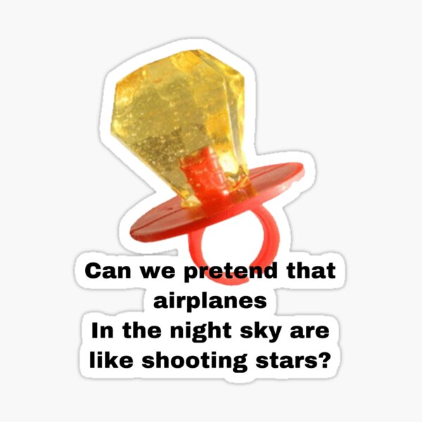 Ring pop Can we pretend that airplanes In the night sky are like shooting stars? Sticker