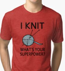 I Knit What's your superpower? Tri-blend T-Shirt
