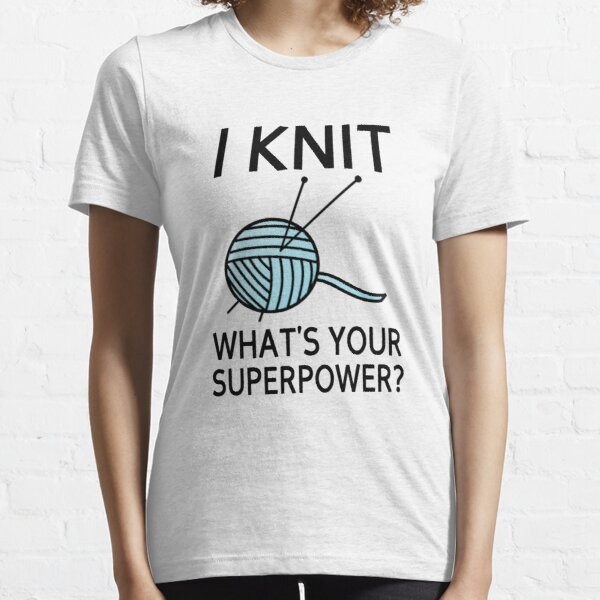 I Knit What's your superpower? Essential T-Shirt