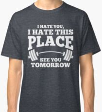 I hate You Gym Workout Top Classic T-Shirt