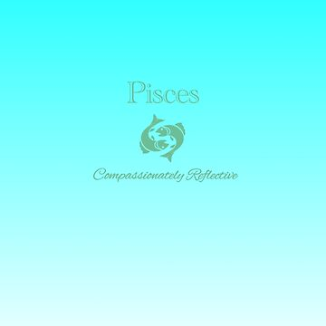 Pisces - Compassionately Reflective by aurora-belle