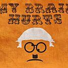 """""""My Brain Hurts!"""" by dodadue89"""