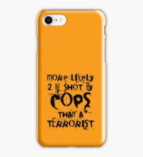 More likely to be shot by cops than a terrorist iPhone Case/Skin