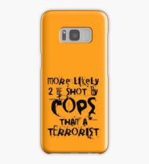 More likely to be shot by cops than a terrorist Samsung Galaxy Case/Skin