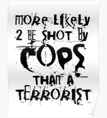 More likely to be shot by cops than a terrorist Poster