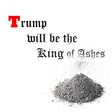 Trump - Future King of Ashes by greymoon69