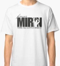 Forever Mirin (version 1 white) Classic T-Shirt