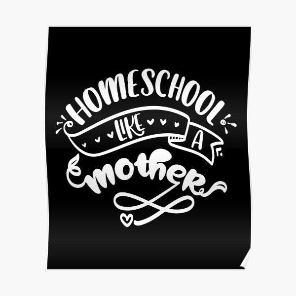 homeshool like a mother teacher gift Poster
