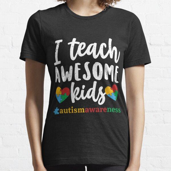 Autism Awareness I Teach Awesome Kids Special Ed Teacher Essential T-Shirt