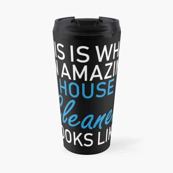 this is what an amazing house cleaner looks like Travel Mug