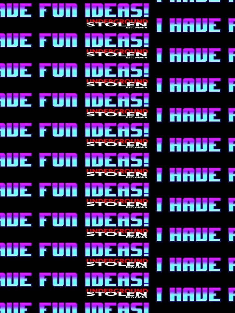 I have fun ideas! by StlnUndrgrnd