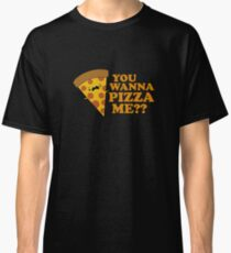 You Wanna Pizza Me Funny One Liner Classic T-Shirt