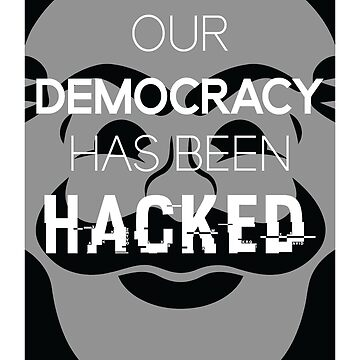 Our Democracy Has Been Hacked by mozarella-tees