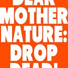 Dear Mother Nature Drop Dead vintage dirty hippy  by tommytidalwave