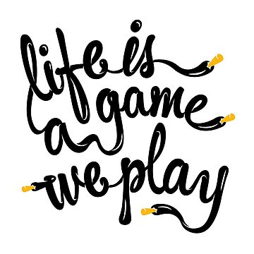 Life is A Game We Play by welsh90