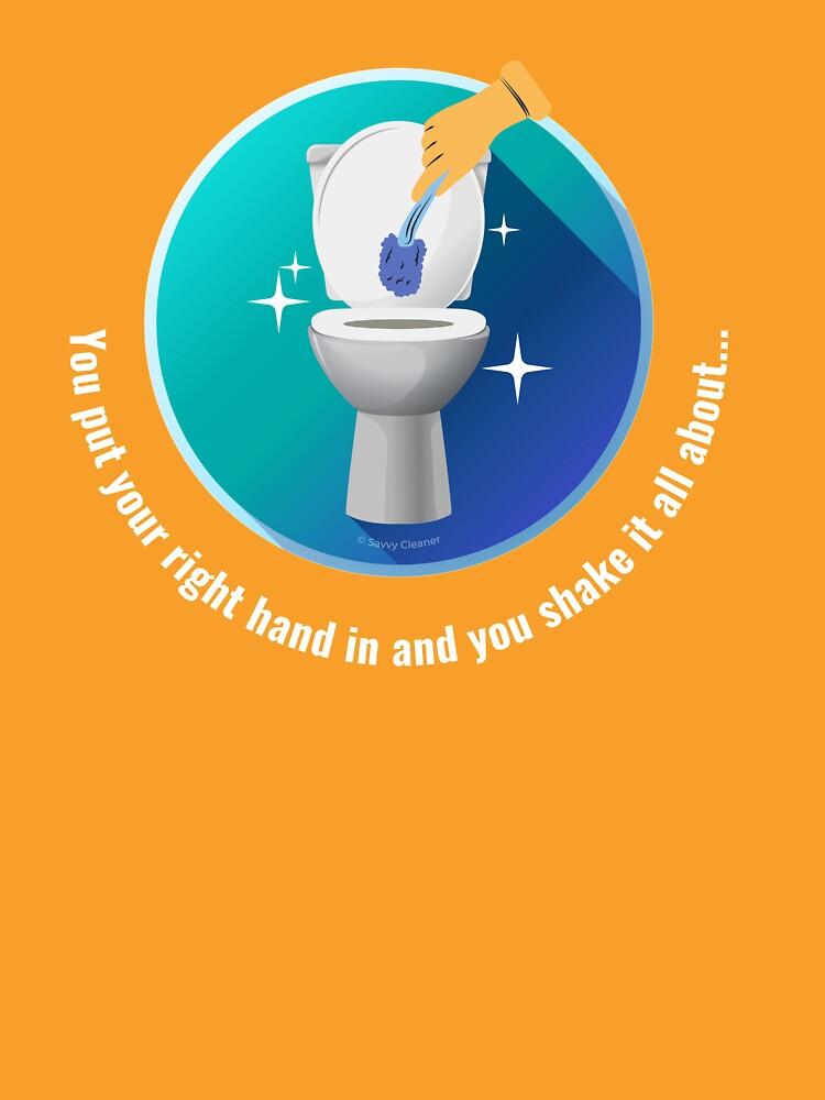 You Put Your Right Hand In And You Shake It All About Toilet Fun by SavvyCleaner