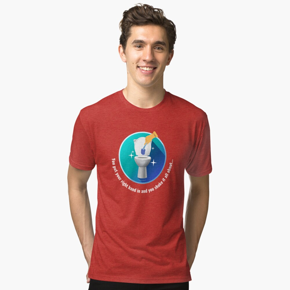 You Put Your Right Hand In And You Shake It All About Toilet Fun Tri-blend T-Shirt