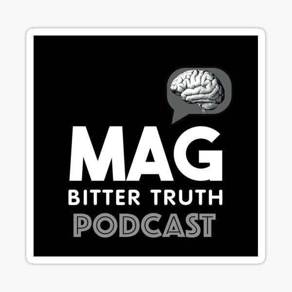 MAG BITTER TRUTH PODCAST Sticker