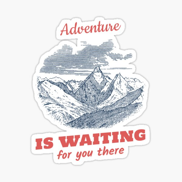 Adventure is waiting for you there Sticker