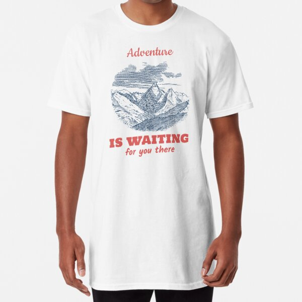 Adventure is waiting for you there Long T-Shirt