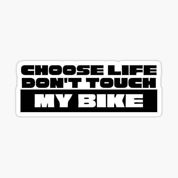 Choose Life Don't Touch my Bike Warning Sign   Don't Touch my Bike Sticker