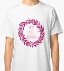 it's all good Classic T-Shirt