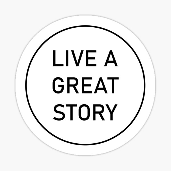 live a great story Sticker