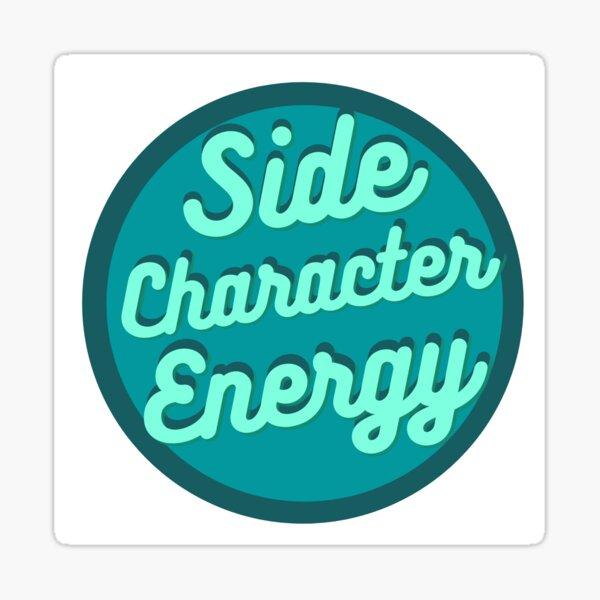 Side Character Energy Sticker Sticker