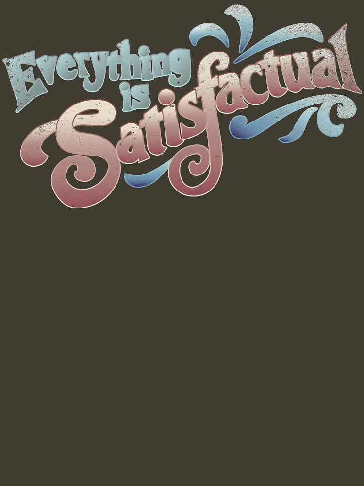 TShirtGifter presents: Everything Is Satisfactual | Women's T-Shirt