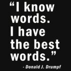 Donald Trump Funny Quotes - I have the best words by Charles Mac