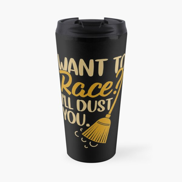 Want to Race House Cleaning Broom Gift Cleaning Crew Humor Shirt Travel Mug