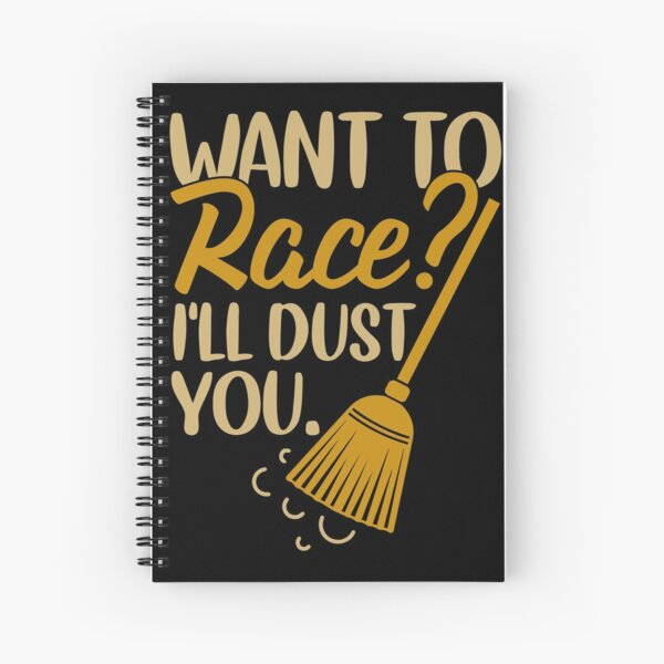Want to Race House Cleaning Broom Gift Cleaning Crew Humor Shirt Spiral Notebook