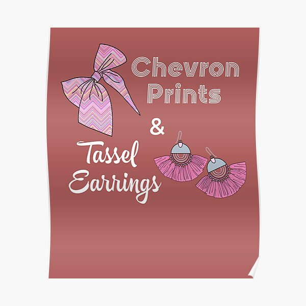chevron prints and tassel earrings  Poster